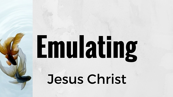 Emulating Jesus Christ